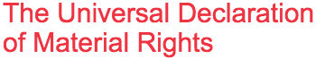 The Universal Declaration of Material Rights